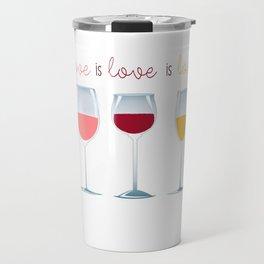 Love is Love is Love is Wine Travel Mug