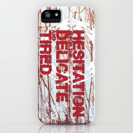 Hesitation is for the Delicate and Tired. iPhone Case