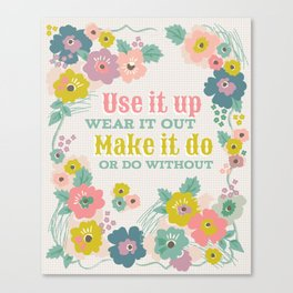 Use it up floral quote  Canvas Print