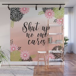 Floral Garden Shut Up No one Cares Wall Mural