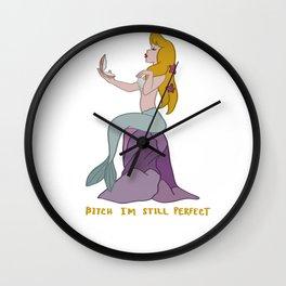 Bitch, I'm Still Perfect! Wall Clock