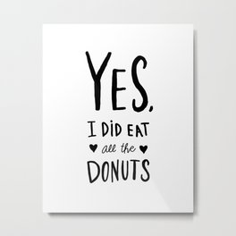 I ate all the donuts - hand lettered typography Metal Print