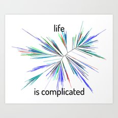 Life... is complicated Art Print