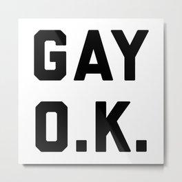 Gay O.K. Quote Metal Print