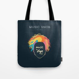 Music to DYE for — Music Snob Tip #075 Tote Bag