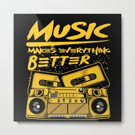 Music Makes Everything Better Metal Print