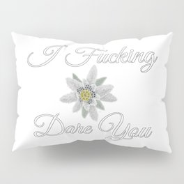 I Fucking Dare You [with Edelweiss] Pillow Sham
