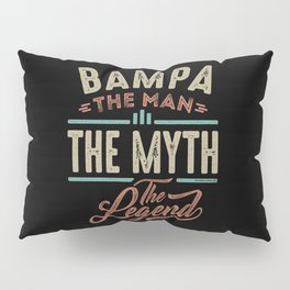 Bampa The Myth The Legend Pillow Sham