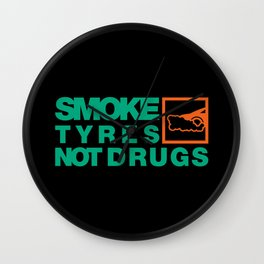 SMOKE TYRES NOT DRUGS v7 HQvector Wall Clock