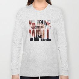 Mr. Trump, Tear Down This Wall Long Sleeve T-shirt