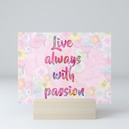 Live always with passion! Mini Art Print