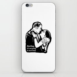 Darling, it's not going to suck itself. iPhone Skin