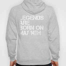 Legends Are Born On May 14th Funny Birthday Hoody