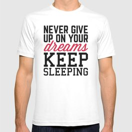 Never Give Up Dreams Funny Quote T-shirt