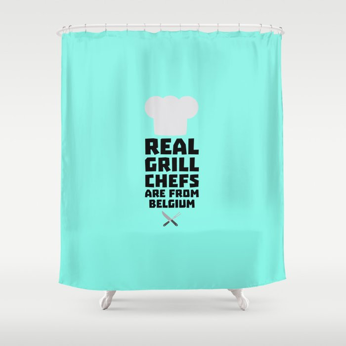 Real Grill Chefs are from Belgium T-Shirt D7677 Shower Curtain