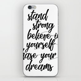 Stand strong believe in yourself chase your dreams iPhone Skin