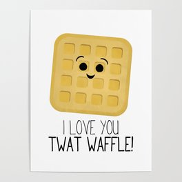 I Love You Twat Waffle Poster
