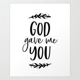 GOD GAVE ME YOU by DearLilyMae Art Print