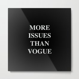 Much more issues than fashion magazine Metal Print