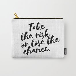 QUOTE Take The Risk Or Lose The Chance Carry-All Pouch