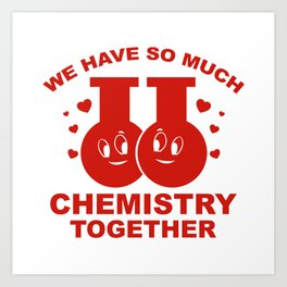 We Have So Much Chemistry Together Art Print