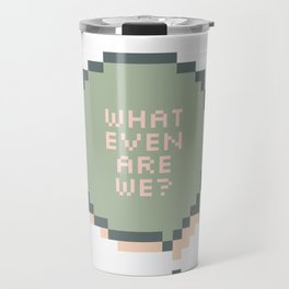 What even are we? Travel Mug