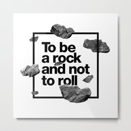To be a rock and not to roll Metal Print