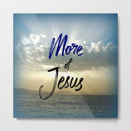Ocean Skies: More of Jesus Quote Metal Print