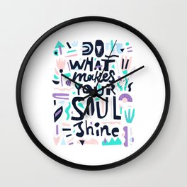 Do What Makes Soul Shine Wall Clock