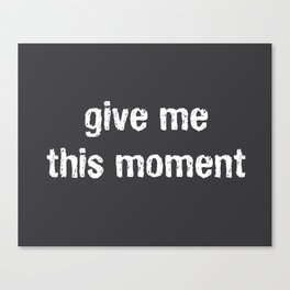 Give Me This Moment Canvas Print