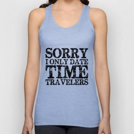 Sorry, I only date time travelers!  Unisex Tank Top
