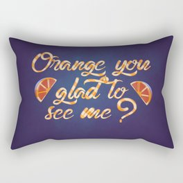 Orange You Glad to See Me? Rectangular Pillow