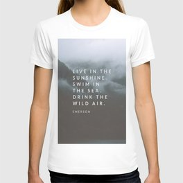 Live in the sunshine. Swim in the sea. Drink the wild air. T-shirt