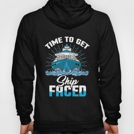 Time To Get Ship Faced - Funny Cruise Ship Trip Hoody