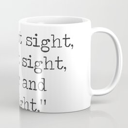 It was love at first sight, at last sight, at ever and ever sight. Vladimir Nabokov, Lolita Coffee Mug