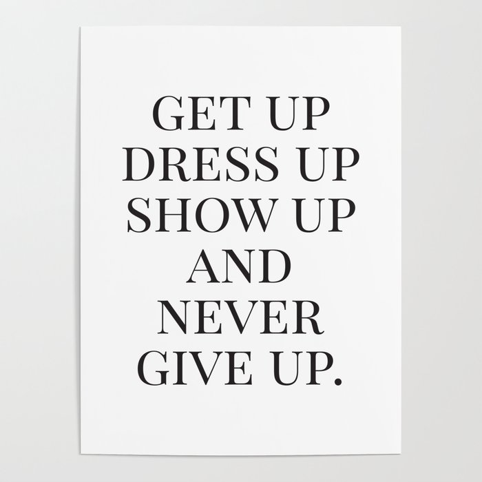 Get Up Dress Up Show Up And Never Give Up Typography Quotes