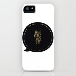 What would Taylor do iPhone Case