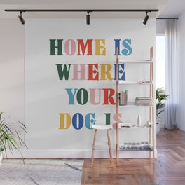 Home Is Where Your Dog Is Colorful Typography Wall Mural