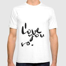 I love you so. T-shirt