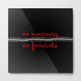 no mourners no funerals // v4 Metal Print