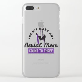 Don't Make An Aerial Mom Count To Three Gift Clear iPhone Case