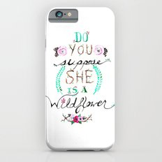 Do You Suppose She Is A Wildflower? Slim Case iPhone 6