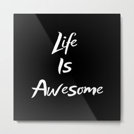 Life Is Awesome Metal Print
