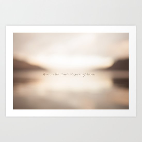 Never underestimate the power of dreams. Art Print