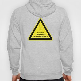 I think therefore I am dangerous - danger road sign T-shirt Hoody