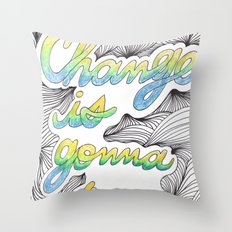 Change is gonna come Throw Pillow