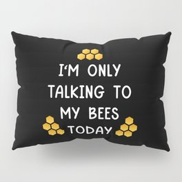 Only Talking To My Bees Pillow Sham