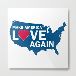 Make America Love Again Metal Print
