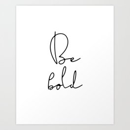 Be bold inspirational quote Art Print