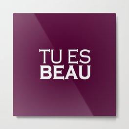 Tu es Beau (You are Beautiful) Metal Print